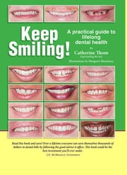 Keep Smiling! - A Practical Guide To Lifelong Dental Health ebook by Catherine Thom