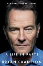A Life in Parts ebook door Bryan Cranston