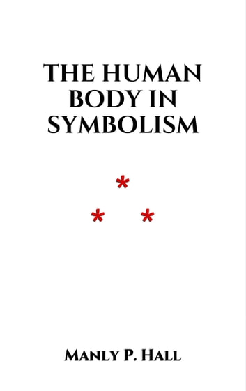 The Human Body in Symbolism ebook by Manly P. Hall