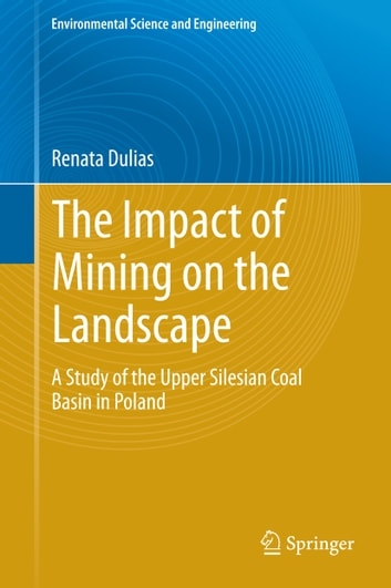 The Impact of Mining on the Landscape - A Study of the Upper Silesian Coal Basin in Poland ebook by Renata Dulias