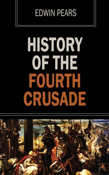 History of the Fourth Crusade ebook by Edwin Pears
