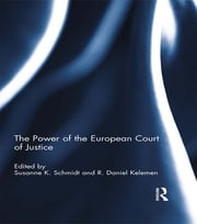 The Power of the European Court of Justice ebook by Susanne K. Schmidt,R. Daniel Kelemen