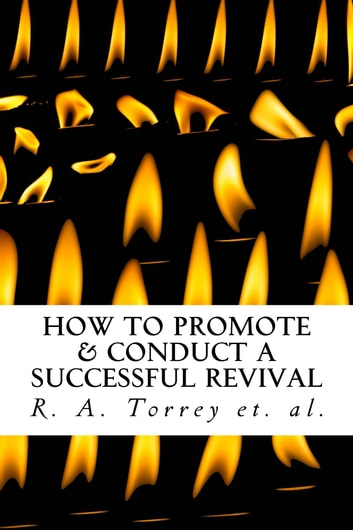 How to Promote & Conduct a Successful Revival ebook by R. A. Torrey