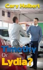 Who is your Timothy or Lydia? ebook by Cary Holbert
