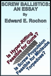 Screw Ballistics: An Essay ebook by Edward E. Rochon