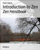 Introduction to Zen - Zen Handbook ebook by Peter Jalesh