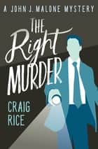 The Right Murder ebook by Craig Rice