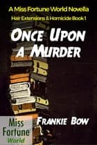 Once Upon a Murder - Miss Fortune World: Hair Extensions and Homicide, #1 ebook by Frankie Bow
