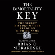 The Immortality Key - The Secret History of the Religion with No Name audiobook by Brian C. Muraresku