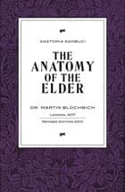 The Anatomy of the Elder - Anatomia Sambuci ebook by Martin  Blochwich, Anthony  Jacobs, Fredrik  Stipps