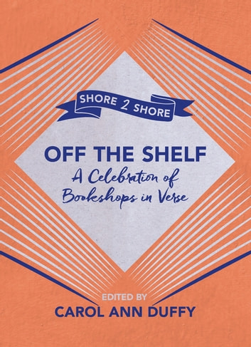 Off The Shelf - A Celebration of Bookshops in Verse ebook by Carol Ann Duffy