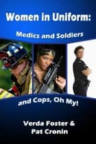 Women in Uniform - Medics & Soldiers & Cops, Oh My! ebook by Verda Foster, Pat Cronin, Patty Schramm