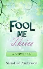 Fool Me Thrice ebook by Sara-Lisa Andersson