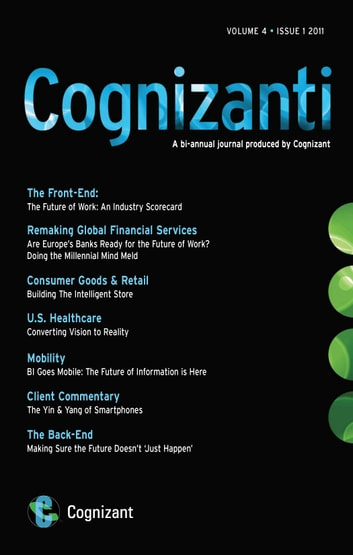 Cognizanti Journal - March 2011 (Issue 6) - Business and technology thought leadership from Cognizant ebook by Alan Alper,Bruce Rogow,Gabriel Schild,Cognizant Technology Solutions,Frédérik Arns,Humphrey Chen,Karthik Krishnamurthy,Parth Sarathi Mukherjee,Patricia Birch,Steven Skinner