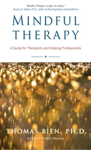 Mindful Therapy - A Guide for Therapists and Helping Professionals ebook by Thomas Bien, Ph.D.