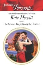 The Secret Kept from the Italian - A Secret Baby Romance ekitaplar by Kate Hewitt