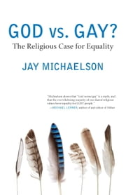 God vs. Gay? - The Religious Case for Equality ebook by Jay Michaelson