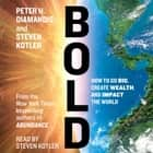 Bold - How to Go Big, Create Wealth and Impact the World audiobook by Peter H. Diamandis, Steven Kotler