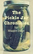 The Pickle Jar Chronicles ebook by Maggie Dane