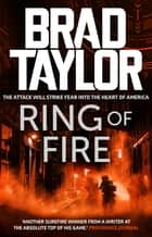 Ring of Fire - A gripping military thriller from ex-Special Forces Commander Brad Taylor ebook by Brad Taylor