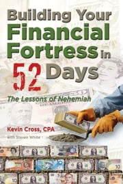 Building Your Financial Fortress In 52 Days: The Lessons Of Nehemiah ebook by Kevin Cross