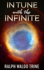 In Tune with the Infinite ebook by Ralph Waldo Trine