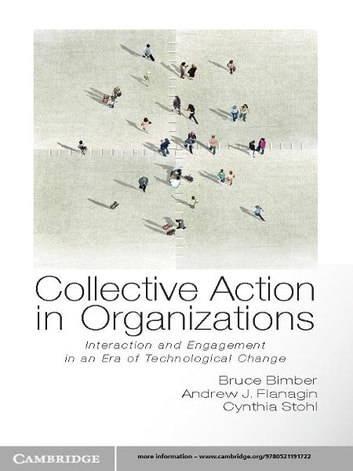 Collective Action in Organizations - Interaction and Engagement in an Era of Technological Change ebook by Bruce Bimber,Andrew Flanagin,Cynthia Stohl