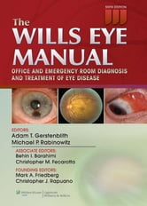 The Wills Eye Manual - Office and Emergency Room Diagnosis and Treatment of Eye Disease ebook by Adam T. Gerstenblith,Michael P. Rabinowitz