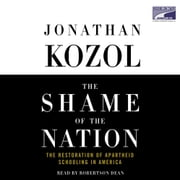 The Shame of the Nation - The Restoration of Apartheid Schooling in America audiobook by Jonathan Kozol