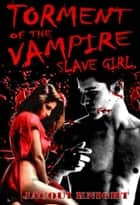 Torment of the Vampire Slave Girl ebook by Jacqui Knight