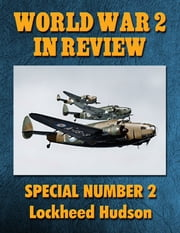 World War 2 In Review Special Number 2: Lockheed Hudson ebook by Ray Merriam