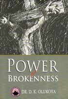 Power of Brokenness ebook by Dr. D. K. Olukoya