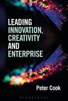 Leading Innovation, Creativity and Enterprise ebook by Peter Cook