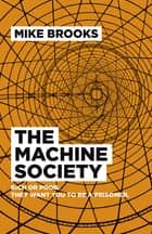 The Machine Society - Rich or Poor. They Want You To Be a Prisoner ebook by Mike Brooks