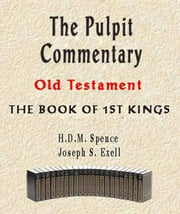 The Pulpit Commentary-Book of 1st Kings ebook by Joseph Exell, H.D.M. Spence