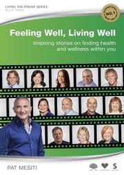 Feeling Well, Living Well - Inspiring stories on finding health and wellness within you ebook by Pat Mesiti