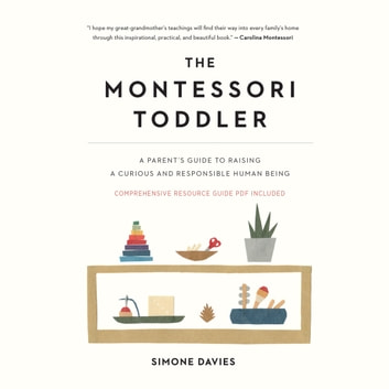 The Montessori Toddler - A Parent's Guide to Raising a Curious and Responsible Human Being audiobook by Simone Davies