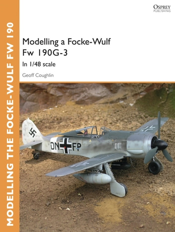 Modelling a Focke-Wulf Fw 190G-3 - In 1/48 scale eBook by Geoff Coughlin