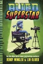 Alien Superstar (Book #1) eBook by Henry Winkler, Lin Oliver