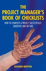 The Project Manager's Book of Checklists - How to complete a project successfully, smoothly and on time ebook by Richard Newton