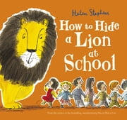 How to Hide a Lion at School eBook by Helen Stephens