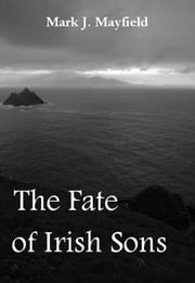 The Fate of Irish Sons ebook by Mark J. Mayfield