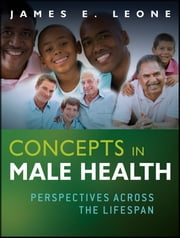 Concepts in Male Health - Perspectives Across The Lifespan ebook by James E. Leone