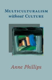 Multiculturalism without Culture ebook by Anne Phillips