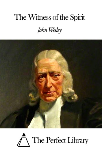 The Witness of the Spirit ebook by John Wesley