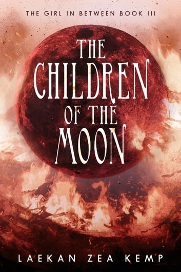 The Children of the Moon - The Girl In Between, #3 ebook by Laekan Zea Kemp