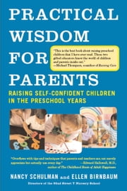 Practical Wisdom for Parents - Raising Self-Confident Children in the Preschool Years ebook by Nancy Schulman,Ellen Birnbaum