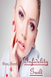 Infidelity Guilt ebook by Annie Bramburg