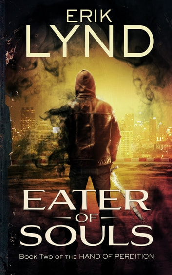 Eater of Souls - Book Two of the Hand of Perdition ebook by Erik Lynd