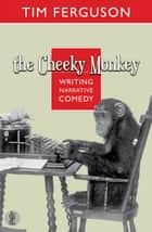 The Cheeky Monkey - Writing Narrative Comedy ebook by Ferguson, Tim